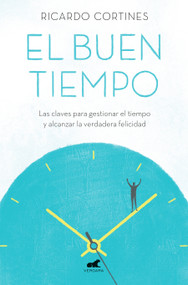 El buen tiempo: Las claves para gestionar el tiempo y alcanzar la verdadera felicidad / A Good Time by Ricardo Cortines, 9788417664527