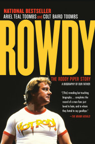 Rowdy (The Roddy Piper Story) by Ariel Teal Toombs, Colt Baird Toombs, 9780345816214