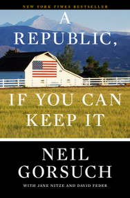 A Republic, If You Can Keep It by Neil Gorsuch, 9780525576785