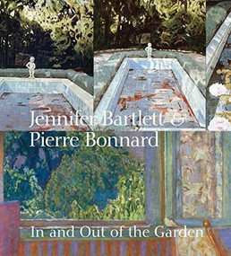Jennifer Bartlett & Pierre Bonnard (In and Out of the Garden) by Klaus Ottmann, 9781911282686