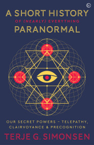 A Short History of (Nearly) Everything Paranormal (Our Secret Powers  Telepathy, Clairvoyance & Precognition) by Terje G. Simonsen, 9781786783578