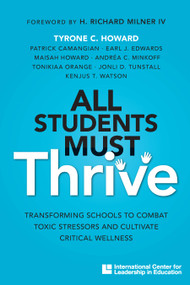 All Students Must Thrive: Transforming Schools to Combat Toxic Stressors and Cultivate Critical Wellness by Tyrone C. Howard, Patrick Camangian, Earl J. Edwards, Maisah Howard, Andrea C. Minkoff, Tonikiaa Orange, Jonli D. Tunstall, Kenjus T. Watson, 9781328027047