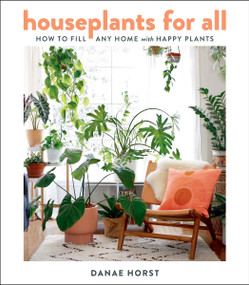 Houseplants for All (How to Fill Any Home with Happy Plants) by Danae Horst, 9780358379942