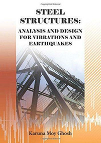 Steel Structures (Analysis and Design for Vibrations and Earthquakes) by Karuna Moy Ghosh, 9781849950350