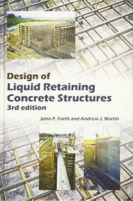 Design of Liquid Retaining Concrete Structures by John P. Forth, Dr Andrew J. Martin, 9781849950527