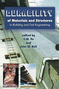 Durability of Materials and Structures in Building and Civil Engineering by Jason C. Yu, Dr. John W. Bull, 9781870325585