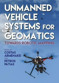Unmanned Vehicle Systems for Geomatics (Towards Robotic Mapping) by Costas Armenakis, Petros Patias, 9781849951272