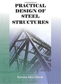 Practical Design of Steel Structures by Karuna Moy Ghosh, 9781904445920