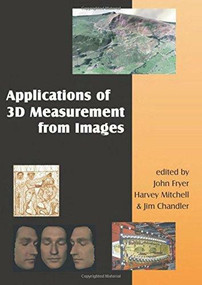 Applications of 3D Measurement from Images by John Fryer, Harvey Mitchell, Jim Chandler, 9781870325691