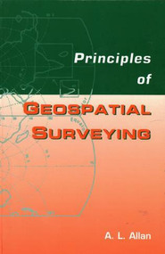 Principles of Geospatial Surveying by Arthur L. Allan, 9781904445210