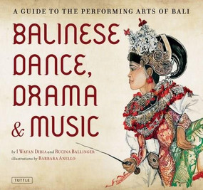 Balinese Dance, Drama & Music (A Guide to the Performing Arts of Bali) by I Wayan Dibia, Rucina Ballinger, Barbara Anello, 9780804841832