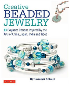 Creative Beaded Jewelry (33 Exquisite Designs Inspired by the Arts of China, Japan, India and Tibet) by Carolyn Schulz, 9780804847506