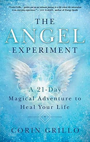 The Angel Experiment (A 21-Day Magical Adventure to Heal Your Life) by Corin Grillo, 9781608686254