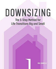Downsizing (The 5-Step Method for Life Transitions Big and Small) by Mia Danielle, 9781641528627