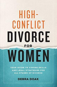 High-Conflict Divorce for Women (Your Guide to Coping Skills and Legal Strategies for All Stages of Divorce) by Debra Doak, 9781641528191