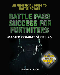 Battle Pass Success for Fortniters (An Unofficial Guide to Battle Royale) by Jason R. Rich, 9781510757066