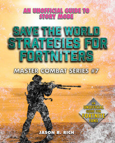 Save the World Strategies for Fortniters (An Unofficial Guide to Story Mode) by Jason R. Rich, 9781510757073