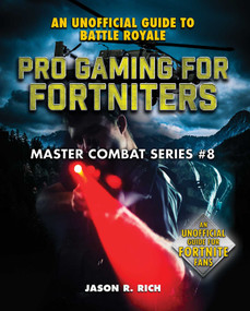 Pro Gaming for Fortniters (An Unofficial Guide to Battle Royale) by Jason R. Rich, 9781510757080