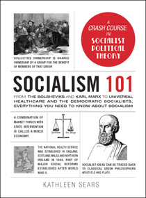 Socialism 101 (From the Bolsheviks and Karl Marx to Universal Healthcare and the Democratic Socialists, Everything You Need to Know about Socialism) by Kathleen Sears, 9781507211366