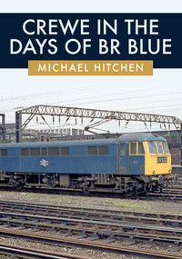 Crewe in the Days of BR Blue by Michael Hitchen, 9781445692753