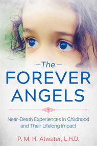 The Forever Angels (Near-Death Experiences in Childhood and Their Lifelong Impact) by P. M. H. Atwater, 9781591433583