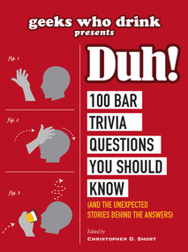 Geeks Who Drink Presents: Duh! (100 Bar Trivia Questions You Should Know (And the Unexpected Stories Behind the Answers)) by Christopher D. Short, 9781507210499