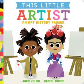 This Little Artist (An Art History Primer) by Joan Holub, Daniel Roode, 9781534442931