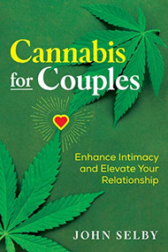 Cannabis for Couples (Enhance Intimacy and Elevate Your Relationship) by John Selby, 9781644110416