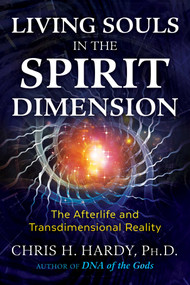 Living Souls in the Spirit Dimension (The Afterlife and Transdimensional Reality) by Chris H. Hardy, 9781591433729