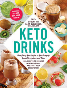 Keto Drinks (From Tasty Keto Coffee to Keto-Friendly Smoothies, Juices, and More, 100+ Recipes to Burn Fat, Increase Energy, and Boost Your Brainpower!) by Faith Gorsky, Lara Clevenger, 9781507212226