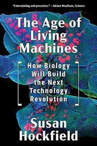 The Age of Living Machines (How Biology Will Build the Next Technology Revolution) - 9780393358261 by Susan Hockfield, 9780393358261