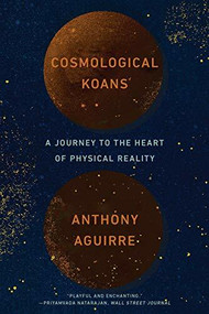 Cosmological Koans (A Journey to the Heart of Physical Reality) - 9780393358315 by Anthony Aguirre, 9780393358315