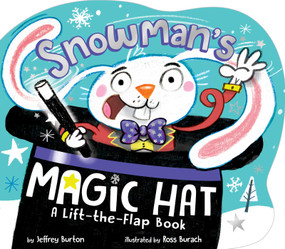 Snowman's Magic Hat (A Lift-the-Flap Book) by Jeffrey Burton, Ross Burach, 9781534453258