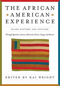 African American Experience (Black History and Culture Through Speeches, Letters, Editorials, Poems, Songs, and Stories) by Kai Wright, 9781579127732