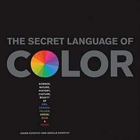 Secret Language of Color (Science, Nature, History, Culture, Beauty of Red, Orange, Yellow, Green, Blue, & Violet) by Joann Eckstut, Arielle Eckstut, 9781579129491