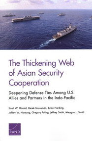 The Thickening Web of Asian Security Cooperation (Deepening Defense Ties Among U.S. Allies and Partners in the Indo-Pacific) by Scott W. Harold, Derek Grossman, Brian Harding, Jeffrey W. Hornung, Gregory Poling, Jeffrey Smith, Meagan L. Smith, 9781977403339