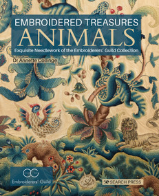 Embroidered Treasures: Animals (Exquisite Needlework Of The Embroiderers' Guild Collection) by Dr. Annette Collinge, 9781782211358