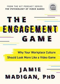 The Engagement Game (Why Your Workplace Culture Should Look More Like a Video Game) by Jamie Madigan, 9781492697176