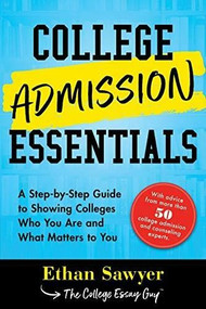 College Admission Essentials (A Step-by-Step Guide to Showing Colleges Who You Are and What Matters to You) by Ethan Sawyer, 9781492678830