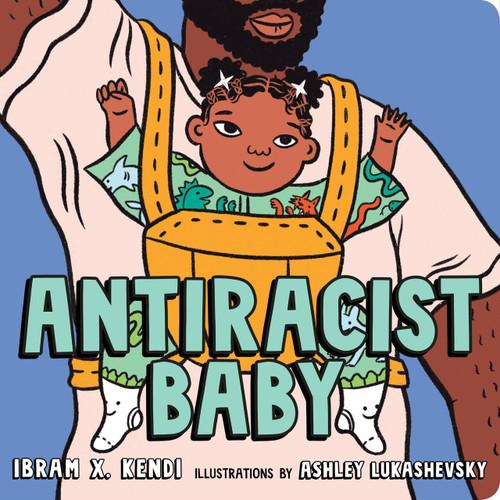 Antiracist Baby Board Book by Ibram X. Kendi, Ashley Lukashevsky, 9780593110416