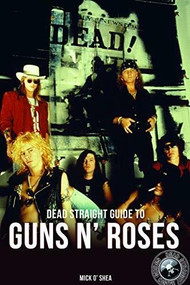 Dead Straight Guide to Guns 'N' Roses by Mick O'Shea, 9781912733095