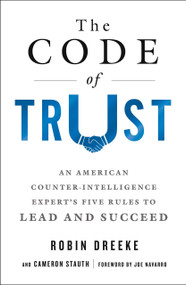 The Code of Trust (An American Counterintelligence Expert's Five Rules to Lead and Succeed) - 9781250190444 by Robin Dreeke, Cameron Stauth, Joe Navarro, 9781250190444