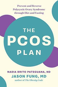 The PCOS Plan (Prevent and Reverse Polycystic Ovary Syndrome through Diet and Fasting) by Nadia Brito Pateguana, Dr. Jason Fung, 9781771644600