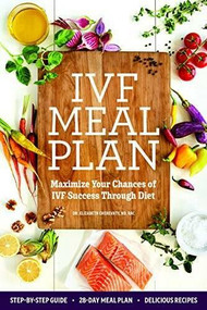 IVF Meal Plan (Maximize Your Chances of IVF Success Through Diet) by Elizabeth Cherevaty, 9781641528405
