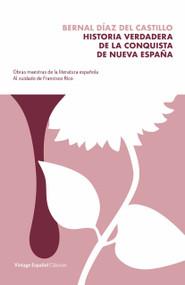 Historia verdadera de la conquista de la Nueva España by Bernal Diaz Del Castillo, Francisco Rico, 9780593081488