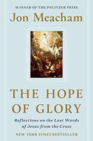 The Hope of Glory (Reflections on the Last Words of Jesus from the Cross) by Jon Meacham, 9780593236666