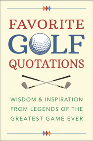 Favorite Golf Quotations (Wisdom & Inspiration from Legends of the Greatest Game Ever) by Jackie Corley, 9781578268528