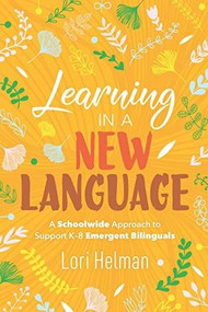 Learning in a New Language (A Schoolwide Approach to Support K-8 Emergent Bilinguals) by Lori Helman, 9781416628668