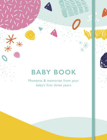 Baby Book (Moments and memories from your baby's first three years) by Quarto Publishing, 9780711253711
