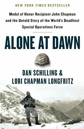 Alone at Dawn (Medal of Honor Recipient John Chapman and the Untold Story of the World's Deadliest Special Operations Force) - 9781538729663 by Dan Schilling, Lori Longfritz, 9781538729663